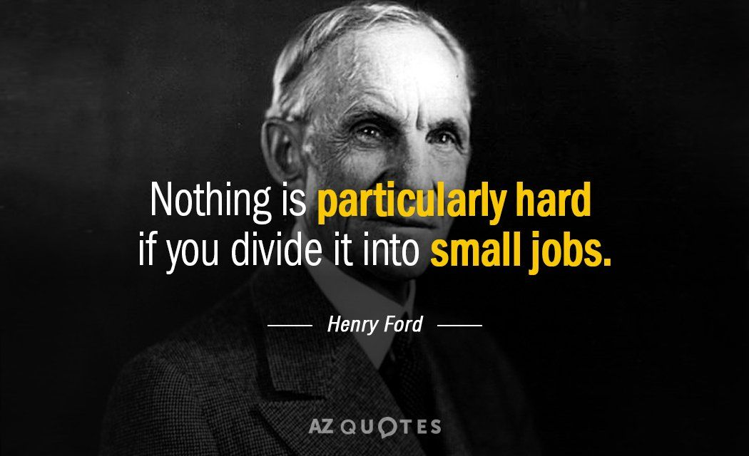 Henry Ford Quotation-Nothing is particularly hard if you divide into small jobs